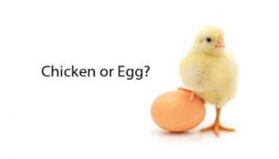 What Comes First, the Chicken or the Egg?